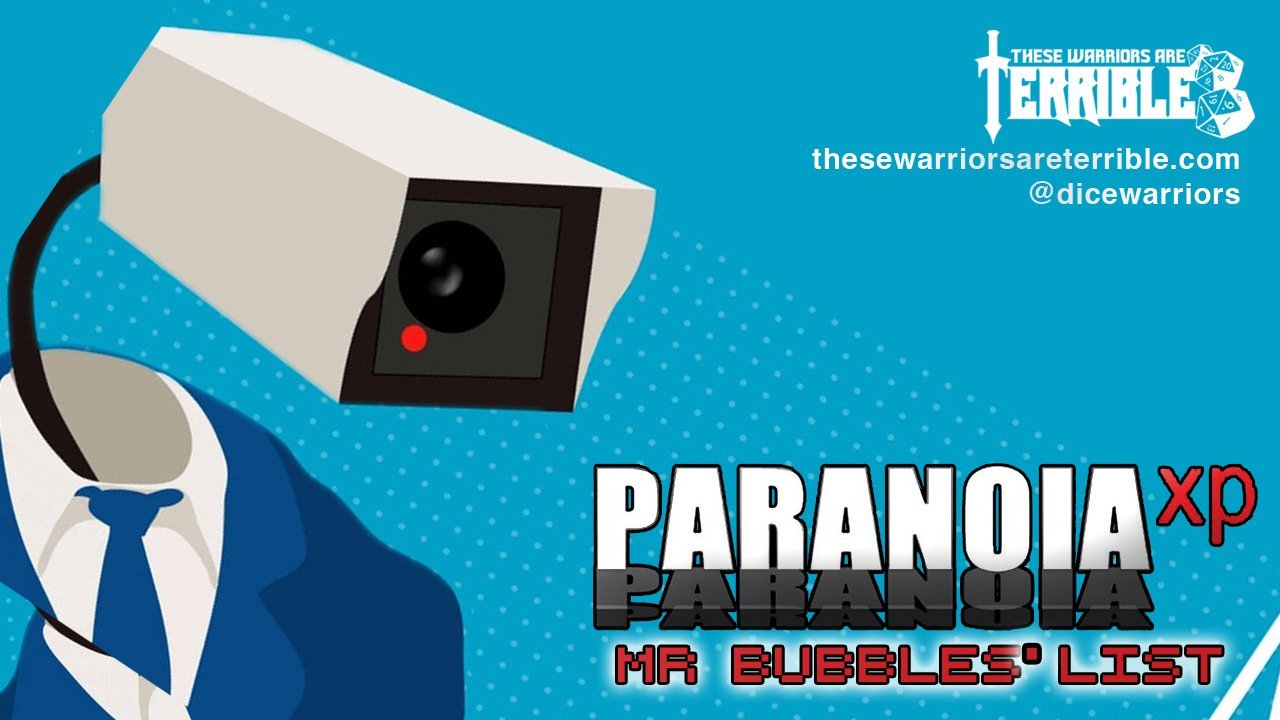 Paranoia XP: Mr. Bubbles' List - These Warriors Are Terrible