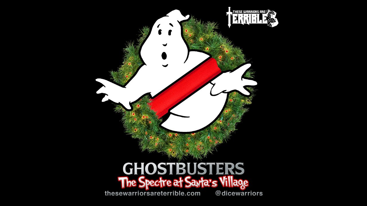 Ghostbusters: The Spectre at Santa's Village - Part 1 - These Warriors Are Terrible