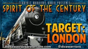 Spirit Of The Century - Target: London - Episode 1 - These Warriors Are Terrible