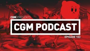 CGM Podcast Episode 103 - Super Smash Podcast