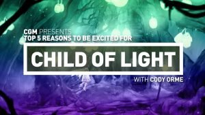 CGM Top 5 Reasons To Be Excited For Child Of Light