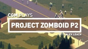 CGM Plays Project Zomboid - Part 2 - 2015-02-01 13:58:40