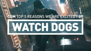 CGM Top 5 Reasons To Be Excited For Watch Dogs