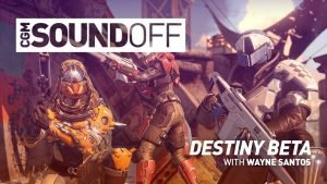 CGM Sound Off - Destiny Beta