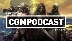 CGMPodcast Episode 124: Destiny Is Here