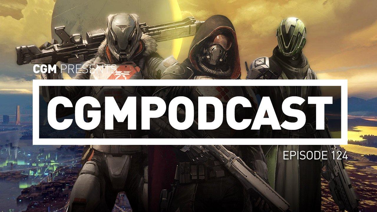 CGMPodcast Episode 124: Destiny Is Here