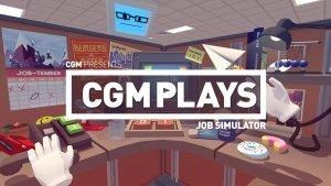 CGM Plays: Job Simulator 1