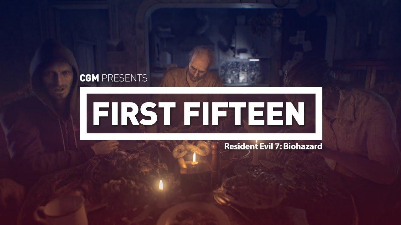 First 15 - Resident Evil 7: Biohazard