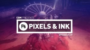 Pixels & Ink #239 - The Sickest Podcast