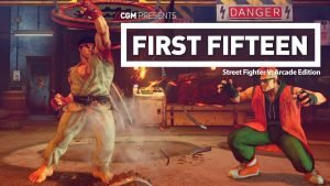 First Fifteen: Street Fighter V: Arcade Edition