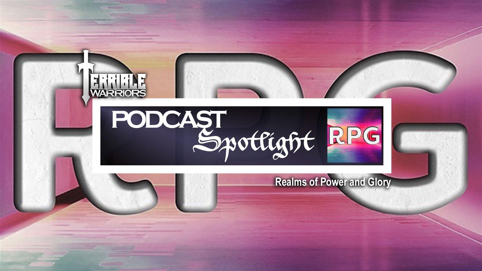 Terrible Warriors Podcast Spotlight: Realms of Peril & Glory