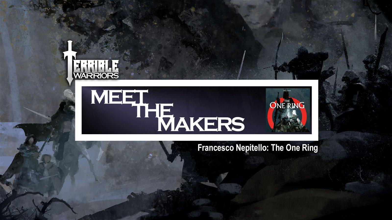 Terrible Warriors - Meet The Makers: Francesco Nepitello (The One Ring)