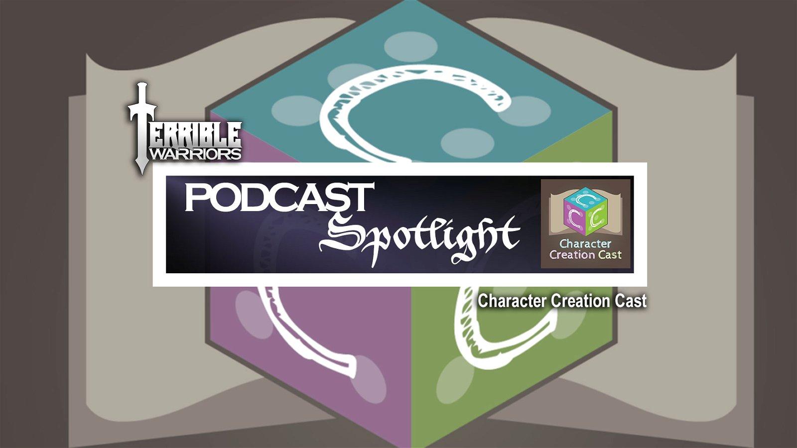 Terrible Warriors Podcast Spotlight: Character Creation Cast 1