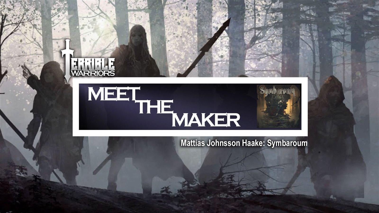 Terrible Warriors - Meet The Makers: Mattias Johnsson Haake (Symbaroum)