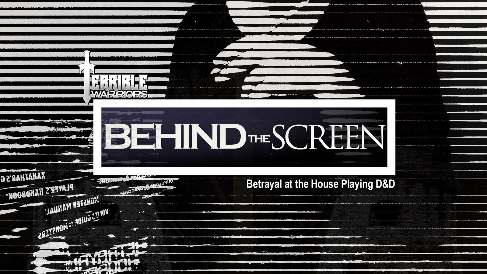 Terrible Warriors: Behind The Screen - Betrayal at the House Playing D&D